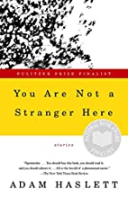 You Are Not a Stranger Here: Stories by Adam…