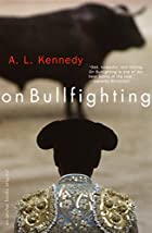 On Bullfighting by A. L. Kennedy