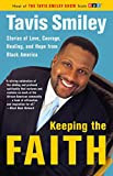 Smiley, Tavis: Keeping the Faith: Stories of Love, Courage, Healing, and Hope from Black America