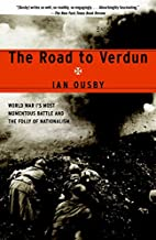 The Road to Verdun: World War I's Most…