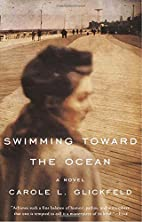 Swimming Toward the Ocean: A Novel by Carole…