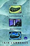 Lawrence, Iain: The Lightkeeper's Daughter (Readers Circle (Delacorte))
