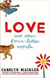 MacKler, Carolyn: Love And Other Four-letter Words