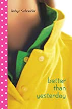 Better Than Yesterday by Robyn Schneider