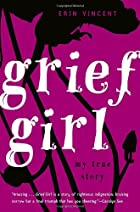Grief Girl: My True Story by Erin Vincent