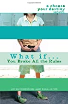 What If . . . You Broke All the Rules by Liz…