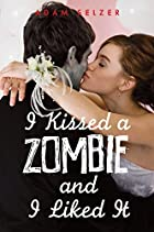 I Kissed a Zombie, and I Liked It by Adam…