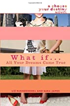 What If . . . All Your Dreams Came True by…