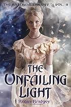 The Unfailing Light by Robin Bridges