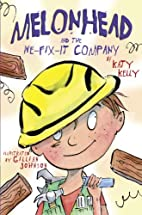 Melonhead and the We-Fix-It Company by Katy…