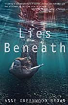 Lies Beneath by Anne Greenwood Brown