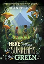 Here Where the Sunbeams Are Green by Helen…