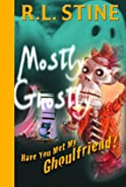 Have You Met My Ghoulfriend? by R. L. Stine
