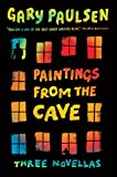 Paulsen, Gary: Paintings from the Cave: Three Novellas