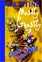 Ghouls Gone Wild! by R. L. Stine