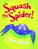 Ward, Nick: Squash the Spider! (David Fickling Books)
