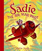 Sadie the Air Mail Pilot by Kellie Strom