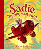 Sadie the Air Mail Pilot by Kellie Strom