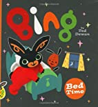 Bing: Bed Time (Bing Bunny) by Ted Dewan