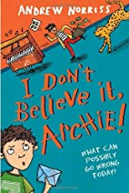 I Don't Believe It, Archie! by Andrew…