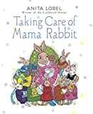 Lobel, Anita: Taking Care of Mama Rabbit