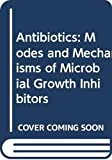 Antibiotics Modes and Mechanisms of Microbial Growth Inhibitors