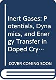 Klein, M.: Inert Gases: Potentials, Dynamics, and Energy Transfer in Doped Crystals