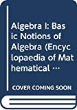 Kostrikin, A. I.: Algebra I: Basic Notions of Algebra (Encyclopaedia of Mathematical Sciences)