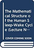 Steven H. Strogatz: The Mathematical Structure of the Human Sleep-Wake Cycle (Lecture Notes in Biomathematics)
