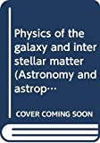 Scheffler, H.: Physics of the Galaxy and Interstellar Matter