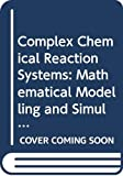 Warnatz, J.: Complex Chemical Reaction Systems: Mathematical Modelling and Simulation  Proceedings