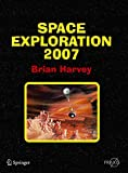 Harvey, Brian: Space Exploration 2007 (Springer Praxis Books / Space Exploration)