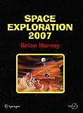 Harvey, Brian: Space Exploration 2007 (Springer Praxis Books / Space Exploration)