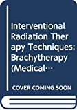 Sauer, Rolf: Interventional Radiation Therapy Techniques: Brachytherapy