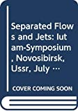 Kozlov, V.V.: Separated Flows and Jets: Iutam-Symposium, Novosibirsk, Ussr, July 9-13, 1990
