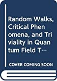 Roberto Fernandez: Random Walks, Critical Phenomena, and Triviality in Quantum Field Theory (Texts and Monographs in Physics)