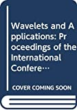 Meyer, Y.: Wavelets and Applications: Proceedings of the International Conference Marseille, France, May 1989