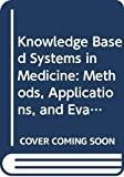 Talmon, Jan L: Knowledge Based Systems in Medicine: Methods, Applications, and Evaluation  Proceedings