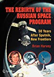 Harvey, Brian: The Rebirth of the Russian Space Program: 50 Years After Sputnik, New Frontiers (Springer Praxis Books / Space Exploration)