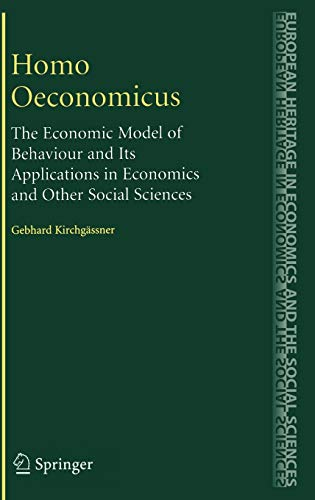 homo-oeconomicus-the-economic-model-of-behaviour-and-its-applications-in-economics-and-other-social-sciences-the-european-heritage-in-economics-and-the-social-sciences