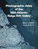 Ballard, Robert D.: Photographic Atlas of the Mid-Atlantic Ridge Rift Valley