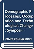 Blum, Ulrich: Demographic Processes, Occupation and Technological Change: Symposium Held at the University of Bamberg from 17th to 18th November 1989