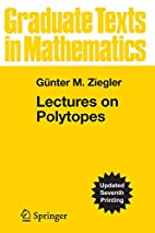 Lectures on Polytopes by Gunter M. Ziegler