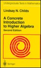 Lindsay N. Childs: A Concrete Introduction to Higher Algebra (Undergraduate Texts in Mathematics)