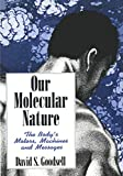 Goodsell, David S.: Our Molecular Nature: The Body's Motors, Machines and Messages