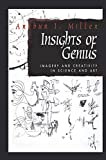 Miller, Arthur I.: Insights of Genius: Imagery and Creativity in Science and Art