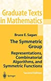 Sagan, Bruce Eli: The Symmetric Group: Representations, Combinatorial Algorithms, and Symmetric Functions