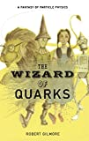 Robert Gilmore: The Wizard of Quarks: A Fantasy of Particle Physics
