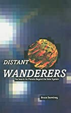 Distant Wanderers: The Search for Planets…