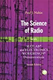 Nahin, Paul J.: The Science of Radio: With Matlab and Electronics Workbench Demonstrations